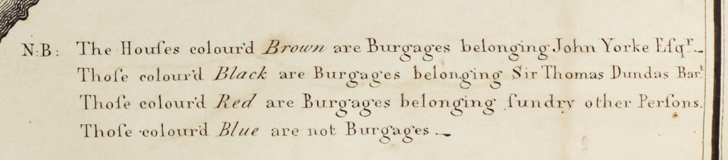 Note from the plan: The Houses colour'd Brown are Burgages belonging John Yorke Esq Those colour'd Black are burgages belonging Sir Thomas Dundas Bart Those colour'd Red are burgages belonging sundry other persons Those colour'd Blue are not Burgages